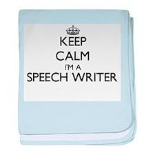 Keep calm I'm a Speech Writer baby blanket