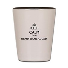 Keep calm I'm a Theater Sound Manager Shot Glass