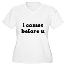 i comes before u Plus Size T-Shirt