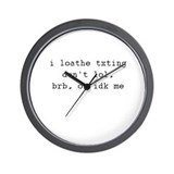 i loathe txting, don't lol, brb, idk me Wall Clock
