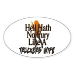 Hell Hath No Fury - Trucker's Wife Sticker (Oval)