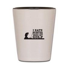 I hate winter because I cant golf Shot Glass