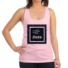 I'd rather be playing with Data Racerback Tank Top