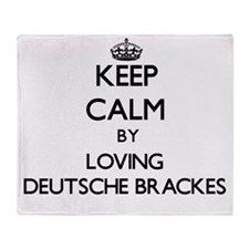 Keep calm by loving Deutsche Brackes Throw Blanket
