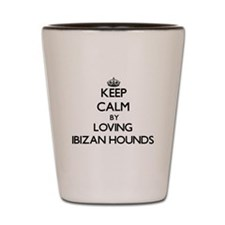 Keep calm by loving Ibizan Hounds Shot Glass