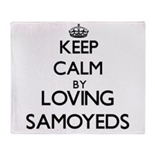 Keep calm by loving Samoyeds Throw Blanket