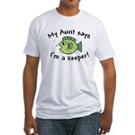 My Aunt Says I'm a Keeper Fitted T-Shirt