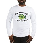 My Aunt Says I'm a Keeper Long Sleeve T-Shirt