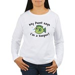 My Aunt Says I'm a Keeper Women's Long Sleeve T-Sh