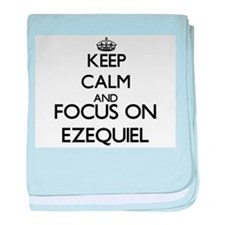 Keep Calm and Focus on Ezequiel baby blanket