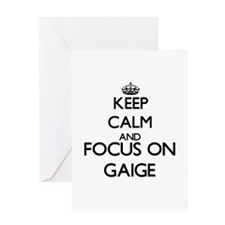 Keep Calm and Focus on Gaige Greeting Cards