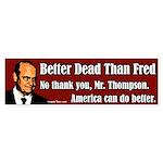 Better Dead Than Fred bumper sticker