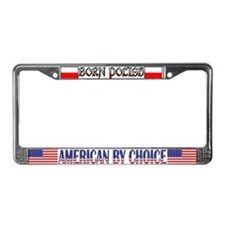 Born Polish/American by Choice License Plate Frame