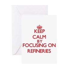 Keep Calm by focusing on Refineries Greeting Cards