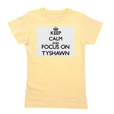 Keep Calm and Focus on Tyshawn Girl's Tee