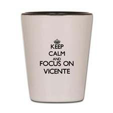 Keep Calm and Focus on Vicente Shot Glass