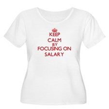 Keep Calm by focusing on Salary Plus Size T-Shirt
