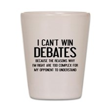I Can't Win Debates Shot Glass