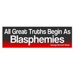 Great Truths Begin As Blasphemies Bumper Sticker