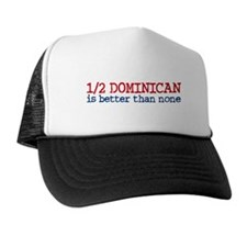 Half Dominican is Better Than None Trucker Hat