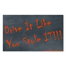Drive It Like You Stole IT!!! Sticker (Rectangular