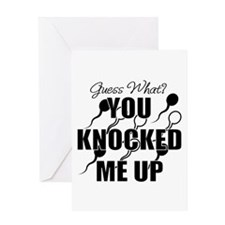 Knocked me up Greeting Cards