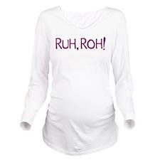 RUH, ROH! Long Sleeve Maternity T-Shirt