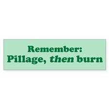 Remember: Pillage, then burn Bumper Bumper Sticker