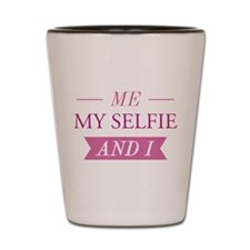 Me My Selfie And I Shot Glass