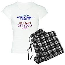 Yes I'm an OT, No I Can't Get You a Job Pajamas