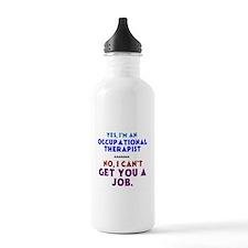 Yes I'm an OT, No I Can't Get You a Job Water Bott