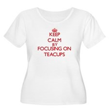 Keep Calm by focusing on Teacups Plus Size T-Shirt