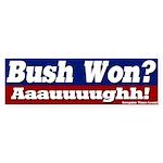 Bush Won? Aauuugh! Bumper Sticker