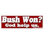 Bush Won? God Help Us Bumper Sticker