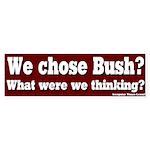 We Chose Bush? Bumper Sticker