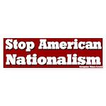 Stop American Nationalism Sticker
