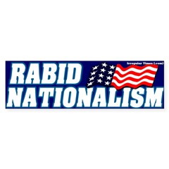 Rabid Nationalism Bumper Sticker