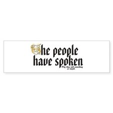 The people have spoken Bumper Bumper Sticker