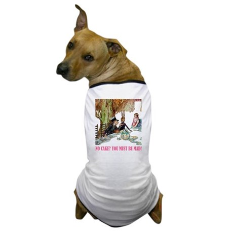 NO CAKE? YOU'RE MAD! Dog T-Shirt