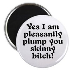 Pleasantly plummp Magnet