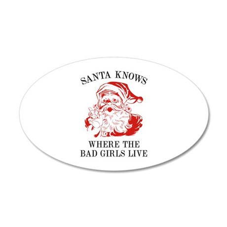 Santa Knows Where The Bad Girls Live 22x14 Oval Wa