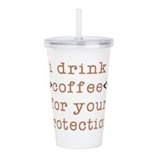 I Drink Coffee For You Acrylic Double-wall Tumbler