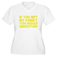 If You Met My Family You Would U Plus Size T-Shirt