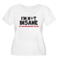 I'm Not Insane (My Mother Had Me Plus Size T-Shirt