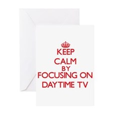 Keep Calm by focusing on Daytime Tv Greeting Cards