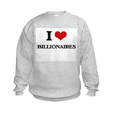 I Love Billionaires Sweatshirt