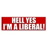 Hell Yes I'm A Liberal Bumpersticker