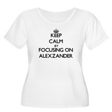 Keep Calm by focusing on on Alex Plus Size T-Shirt