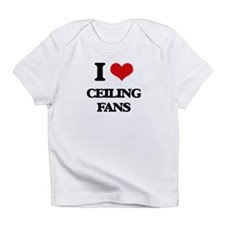 I love Ceiling Fans Infant T-Shirt