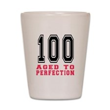 100 Aged To Perfection Birthday Designs Shot Glass